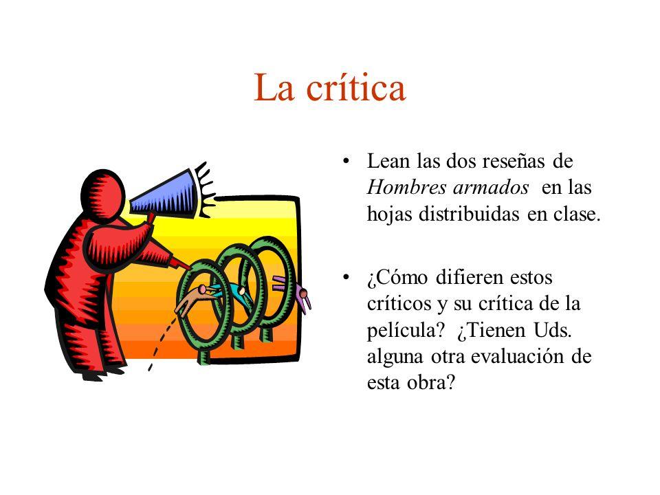 La crítica Lean las dos reseñas de Hombres armados en las hojas distribuidas en clase. ¿Cómo difieren estos críticos y su crítica de la película? ¿Tie