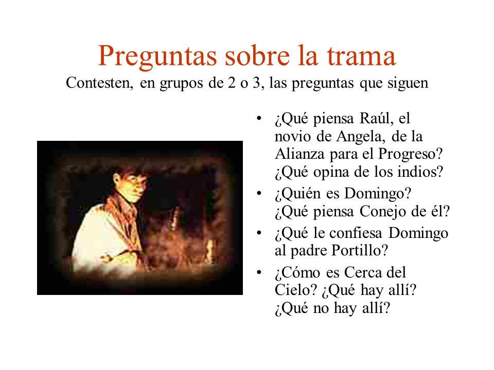 Preguntas sobre la trama Contesten, en grupos de 2 o 3, las preguntas que siguen ¿Qué piensa Raúl, el novio de Angela, de la Alianza para el Progreso?