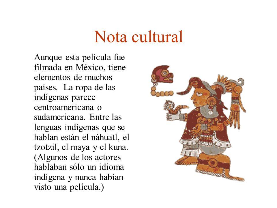 Nota cultural Aunque esta película fue filmada en México, tiene elementos de muchos países. La ropa de las indígenas parece centroamericana o sudameri