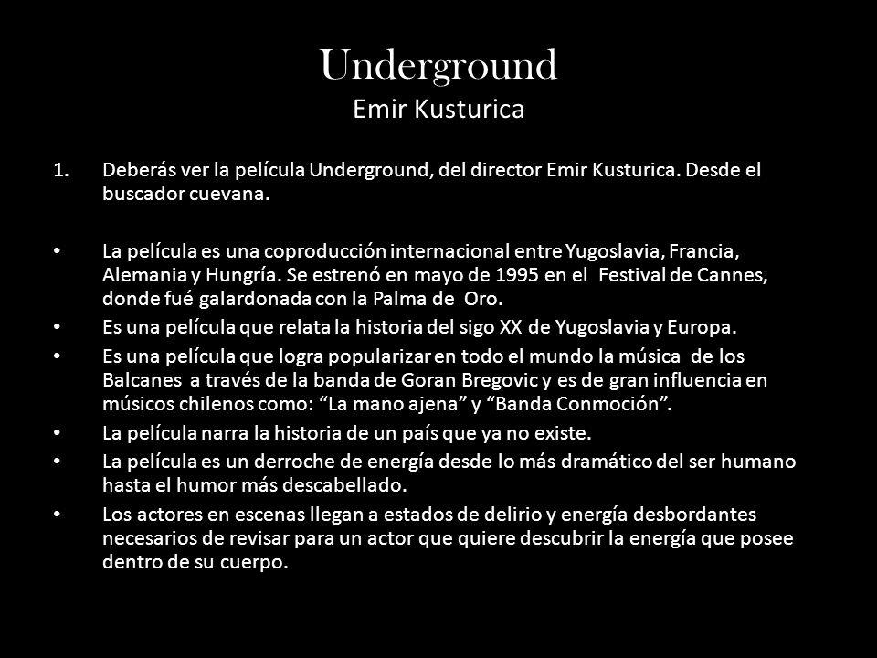 Underground Emir Kusturica 1.Deberás ver la película Underground, del director Emir Kusturica. Desde el buscador cuevana. La película es una coproducc