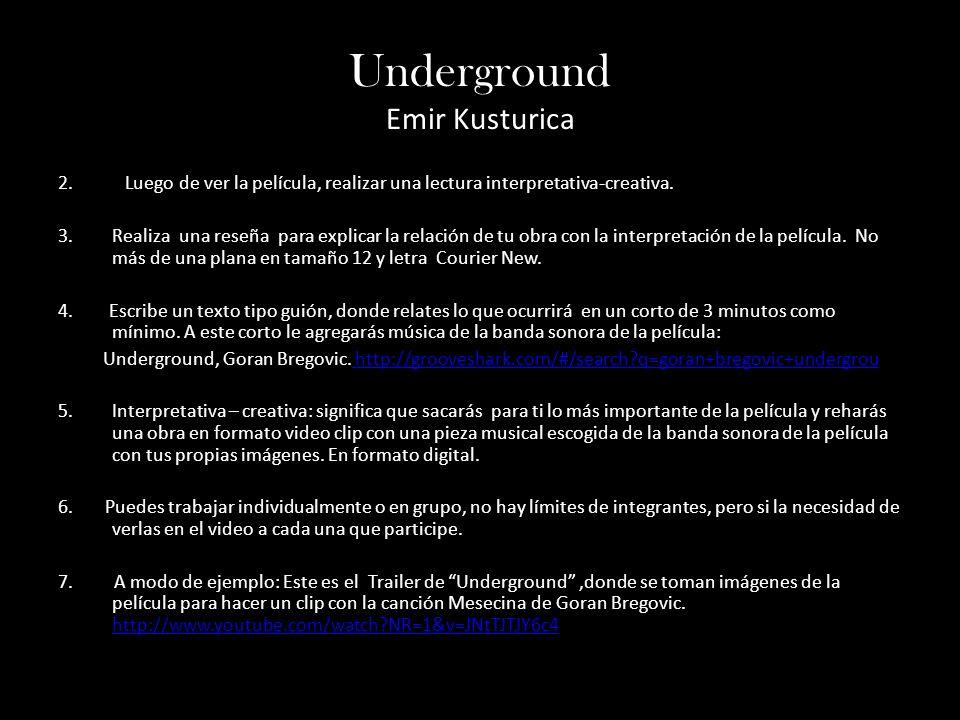 Underground Emir Kusturica 2. Luego de ver la película, realizar una lectura interpretativa-creativa. n 3.Realiza una reseña para explicar la relación