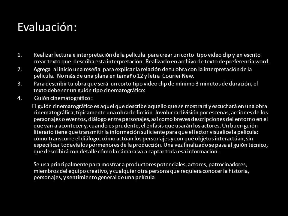Evaluación: 1.Realizar lectura e interpretación de la película para crear un corto tipo video clip y en escrito crear texto que describa esta interpre