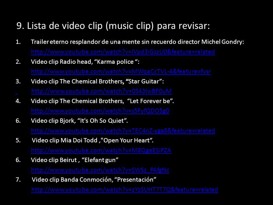 9. Lista de video clip (music clip) para revisar: 1.Trailer eterno resplandor de una mente sin recuerdo director Michel Gondry: 2.http://www.youtube.c