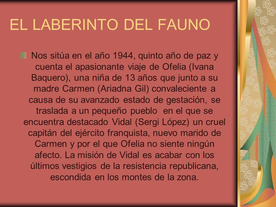 EL LABERINTO DEL FAUNO Nos sitúa en el año 1944, quinto año de paz y cuenta el apasionante viaje de Ofelia (Ivana Baquero), una niña de 13 años que ju