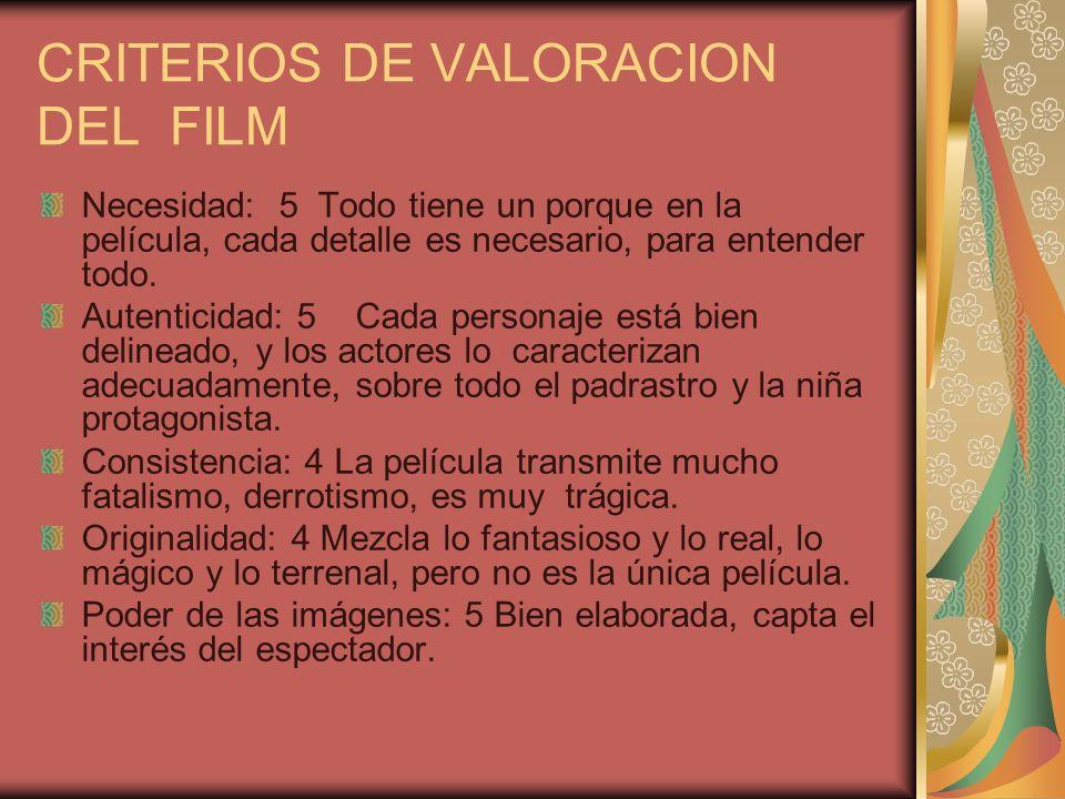 CRITERIOS DE VALORACION DEL FILM Necesidad: 5 Todo tiene un porque en la película, cada detalle es necesario, para entender todo. Autenticidad: 5 Cada