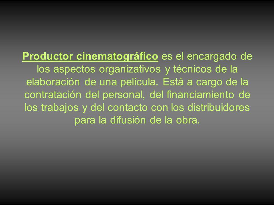 Productor cinematográfico es el encargado de los aspectos organizativos y técnicos de la elaboración de una película. Está a cargo de la contratación