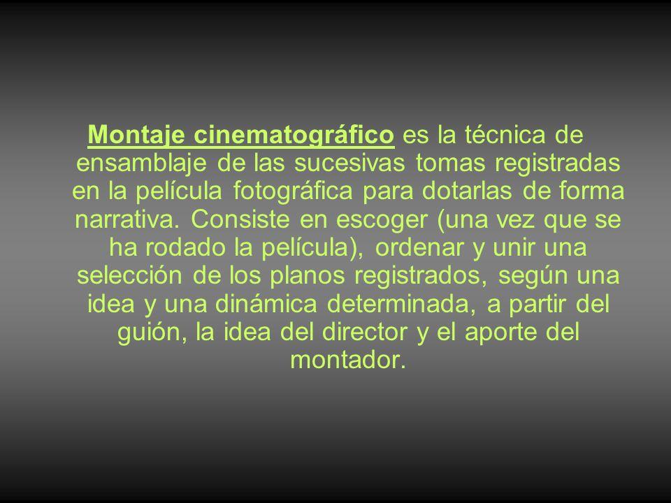 Montaje cinematográfico es la técnica de ensamblaje de las sucesivas tomas registradas en la película fotográfica para dotarlas de forma narrativa. Co