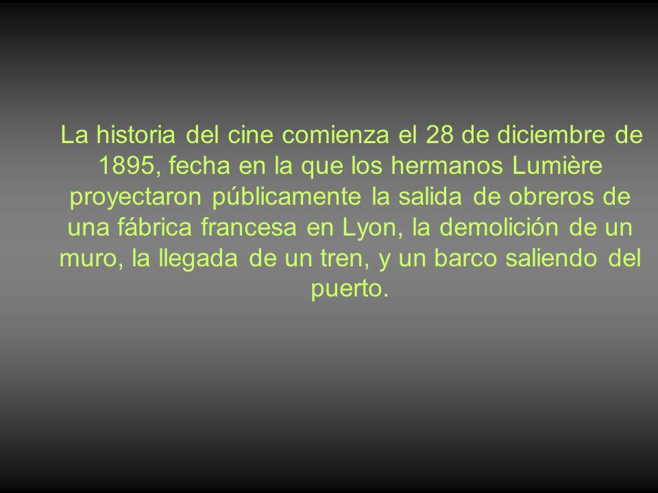 La historia del cine comienza el 28 de diciembre de 1895, fecha en la que los hermanos Lumière proyectaron públicamente la salida de obreros de una fá