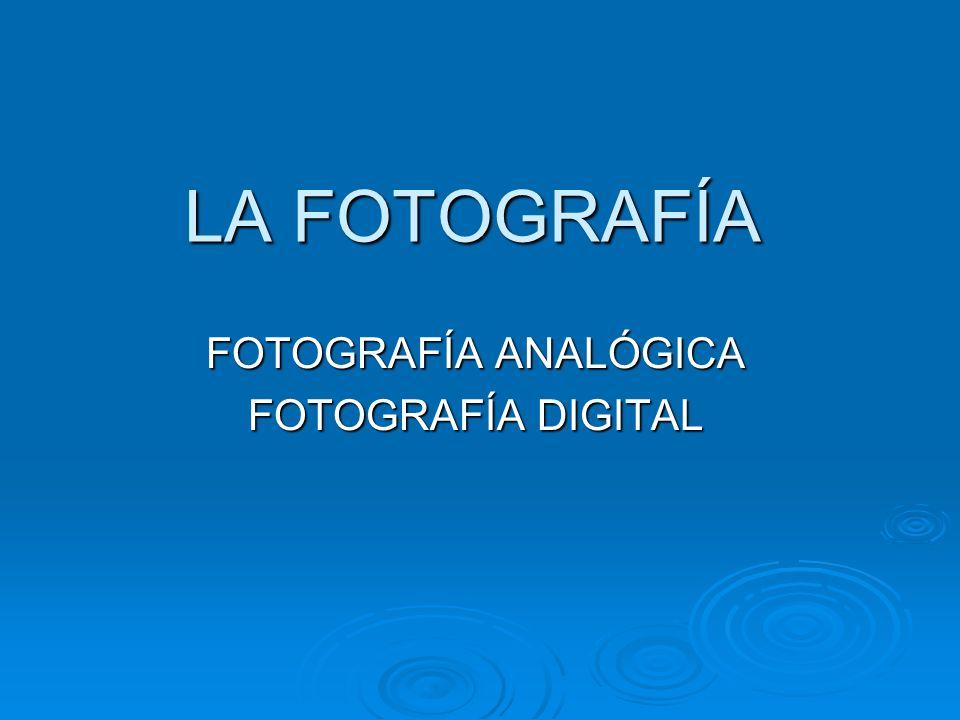 LA FOTOGRAFÍA FOTOGRAFÍA ANALÓGICA FOTOGRAFÍA DIGITAL
