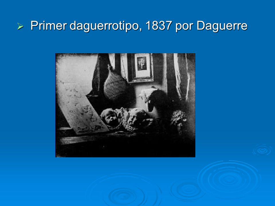 Primer daguerrotipo, 1837 por Daguerre Primer daguerrotipo, 1837 por Daguerre