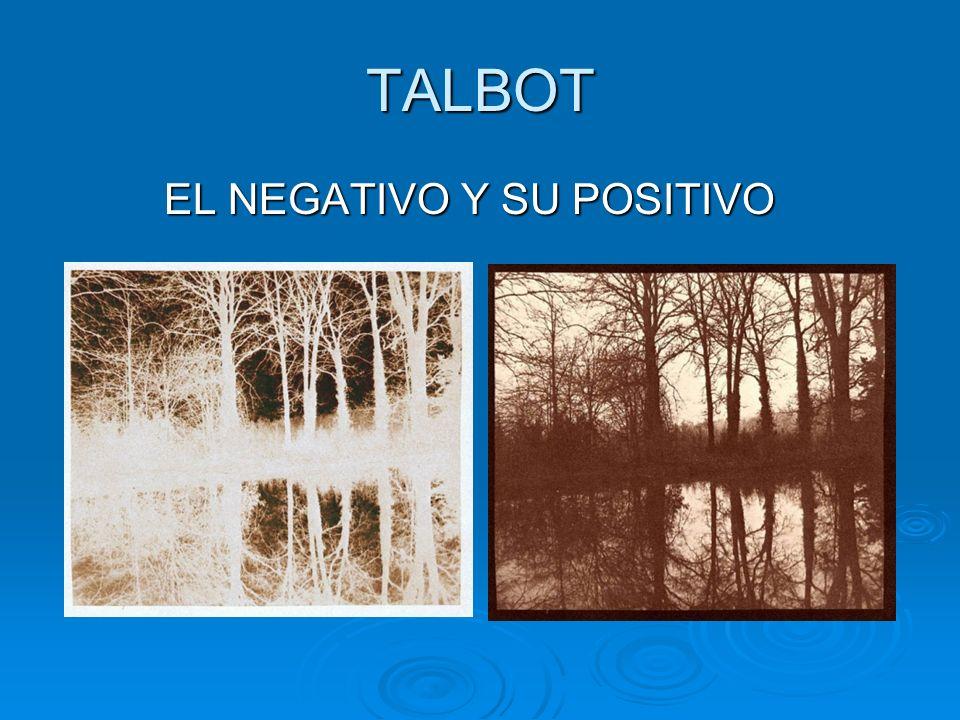 TALBOT EL NEGATIVO Y SU POSITIVO EL NEGATIVO Y SU POSITIVO