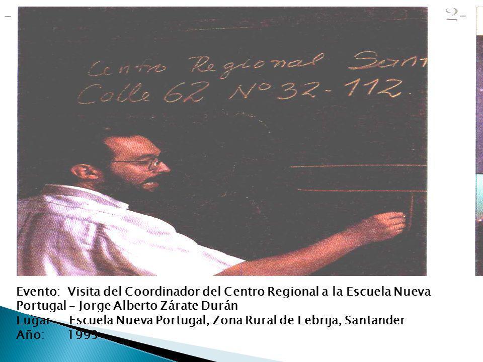 Evento: Visita del Coordinador del Centro Regional a la Escuela Nueva Portugal – Jorge Alberto Zárate Durán Lugar: Escuela Nueva Portugal, Zona Rural de Lebrija, Santander Año: 1993