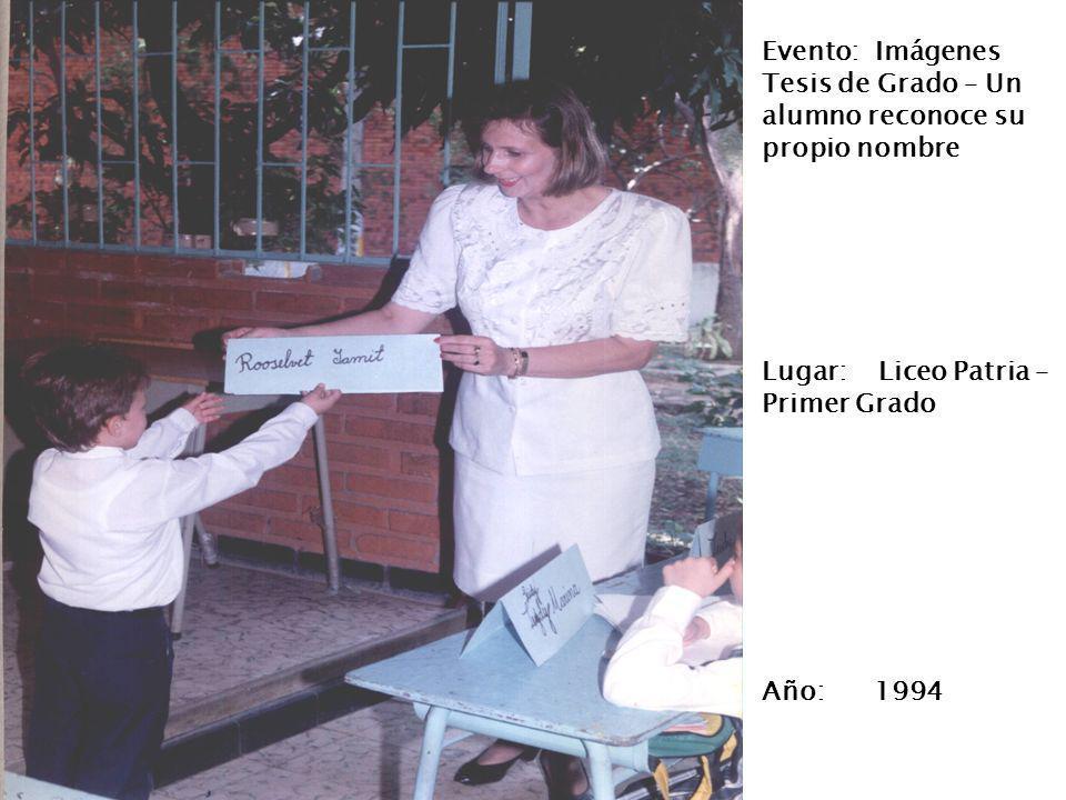 Evento: Imágenes Tesis de Grado – Un alumno reconoce su propio nombre Lugar: Liceo Patria – Primer Grado Año: 1994