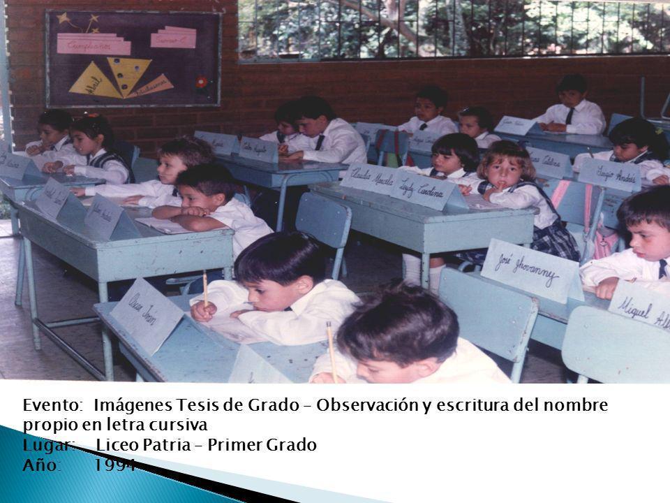Evento: Imágenes Tesis de Grado – Observación y escritura del nombre propio en letra cursiva Lugar: Liceo Patria – Primer Grado Año: 1994