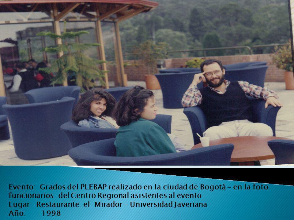 Evento: Grados del PLEBAP realizado en la ciudad de Bogotá – en la foto funcionarios del Centro Regional asistentes al evento Lugar: Restaurante el Mirador – Universidad Javeriana Año: 1998