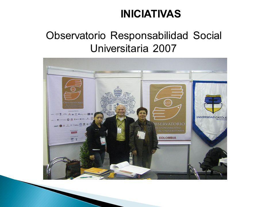 Observatorio Responsabilidad Social Universitaria 2007 INICIATIVAS