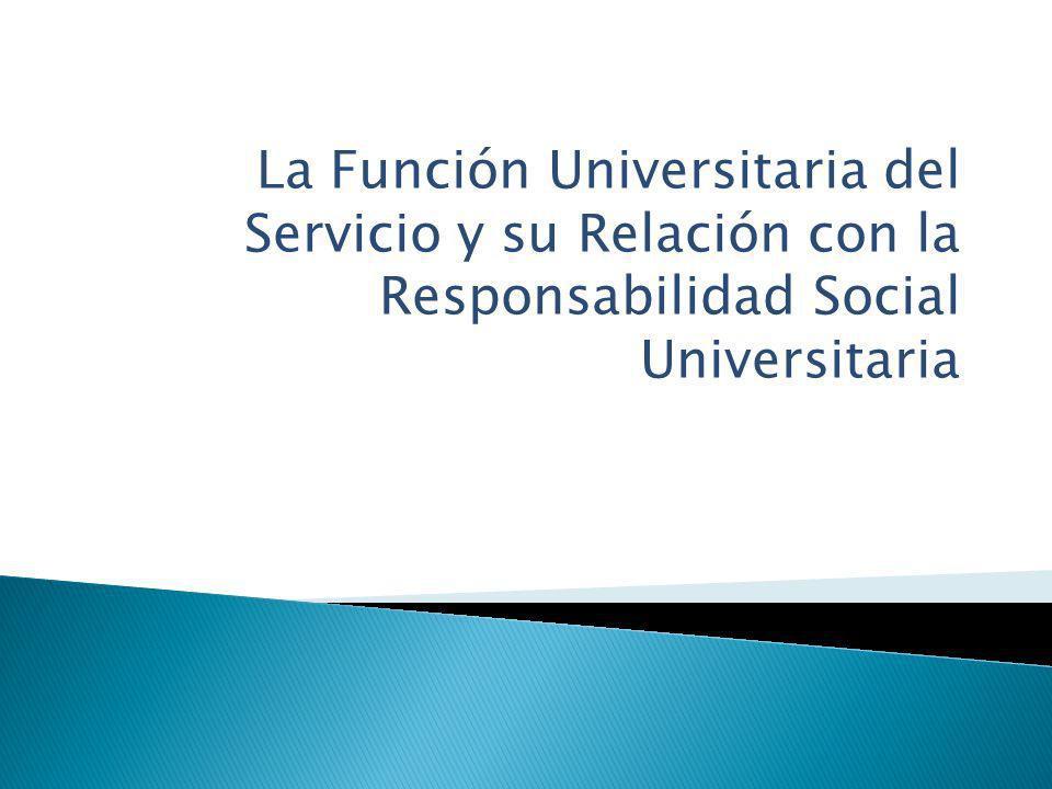 La Función Universitaria del Servicio y su Relación con la Responsabilidad Social Universitaria