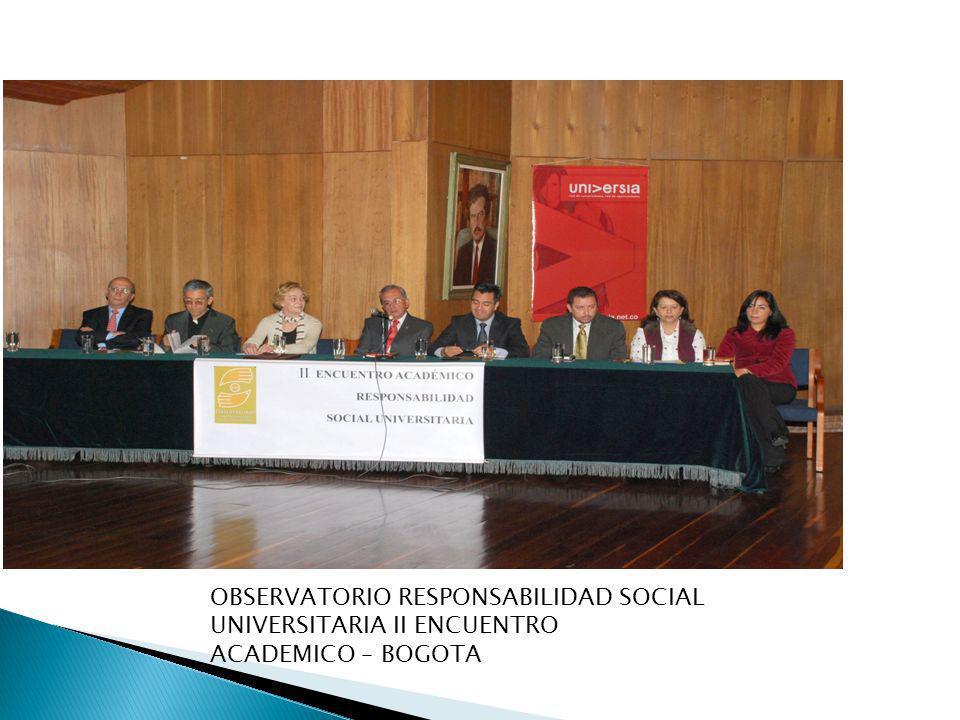 OBSERVATORIO RESPONSABILIDAD SOCIAL UNIVERSITARIA II ENCUENTRO ACADEMICO – BOGOTA