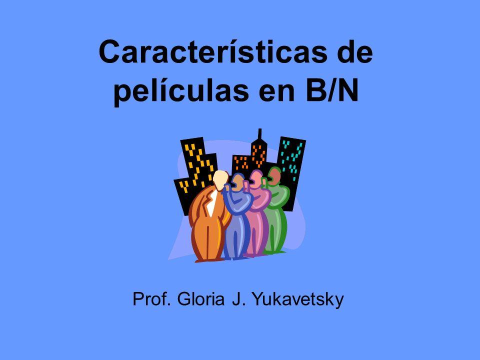 Características de películas en B/N Prof. Gloria J. Yukavetsky