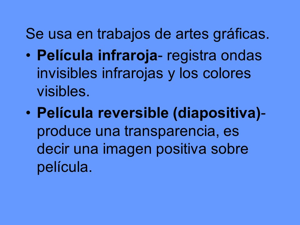 Se usa en trabajos de artes gráficas. Película infraroja- registra ondas invisibles infrarojas y los colores visibles. Película reversible (diapositiv