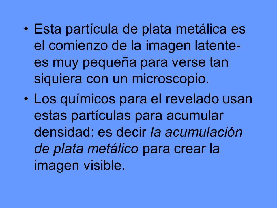 Esta partícula de plata metálica es el comienzo de la imagen latente- es muy pequeña para verse tan siquiera con un microscopio. Los químicos para el