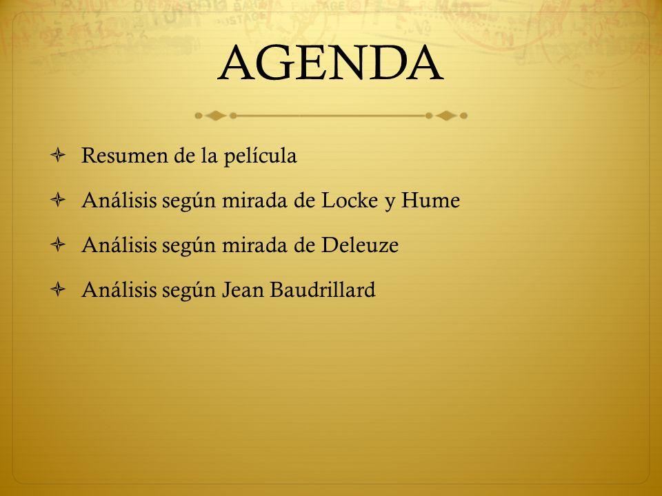 AGENDA Resumen de la película Análisis según mirada de Locke y Hume Análisis según mirada de Deleuze Análisis según Jean Baudrillard