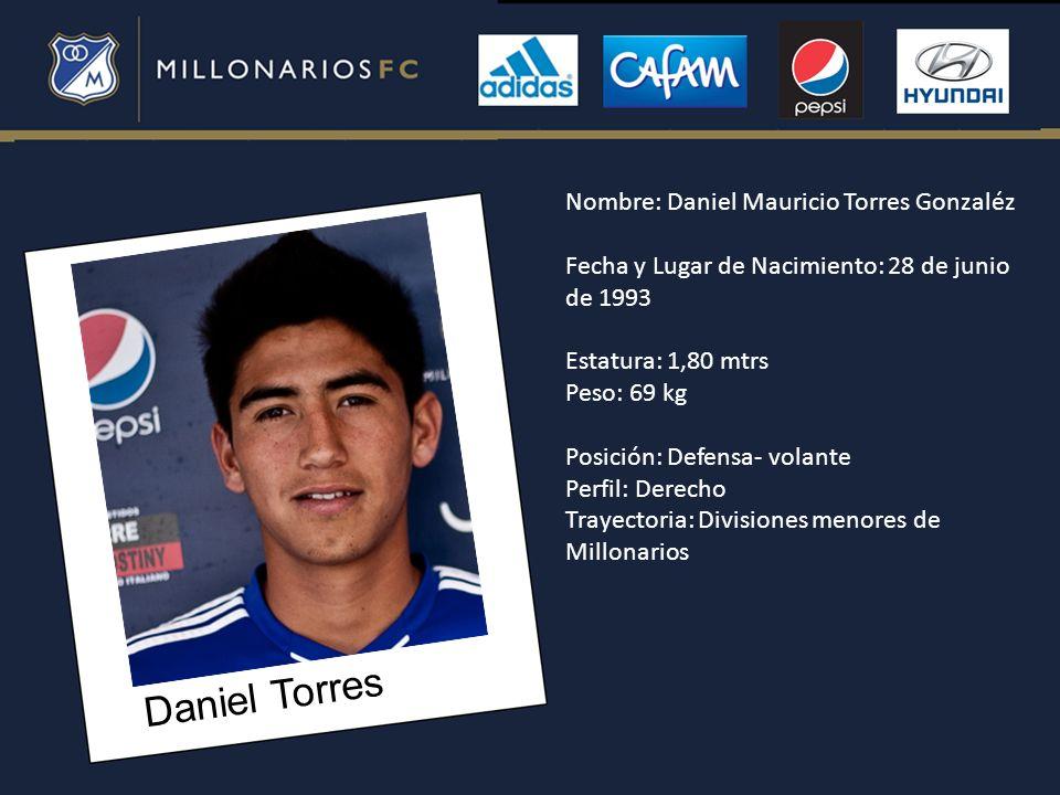 Daniel Torres Nombre: Daniel Mauricio Torres Gonzaléz Fecha y Lugar de Nacimiento: 28 de junio de 1993 Estatura: 1,80 mtrs Peso: 69 kg Posición: Defen