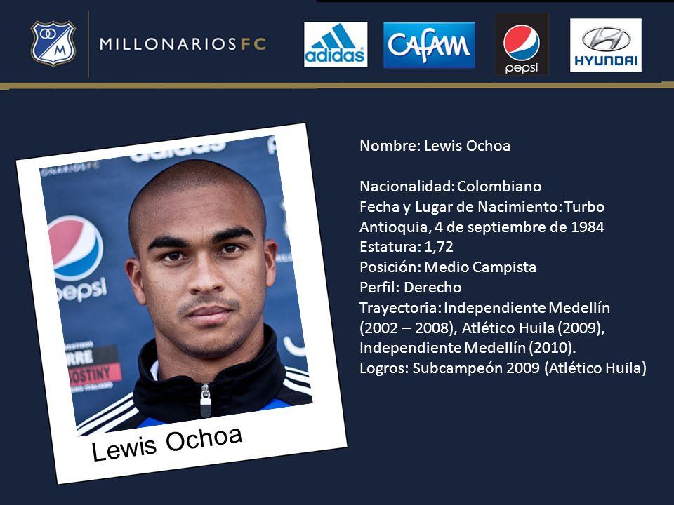 Lewis Ochoa Nombre: Lewis Ochoa Nacionalidad: Colombiano Fecha y Lugar de Nacimiento: Turbo Antioquia, 4 de septiembre de 1984 Estatura: 1,72 Posición