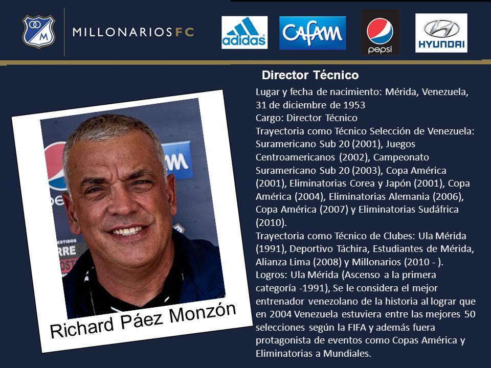 Richard Páez Monzón Lugar y fecha de nacimiento: Mérida, Venezuela, 31 de diciembre de 1953 Cargo: Director Técnico Trayectoria como Técnico Selección
