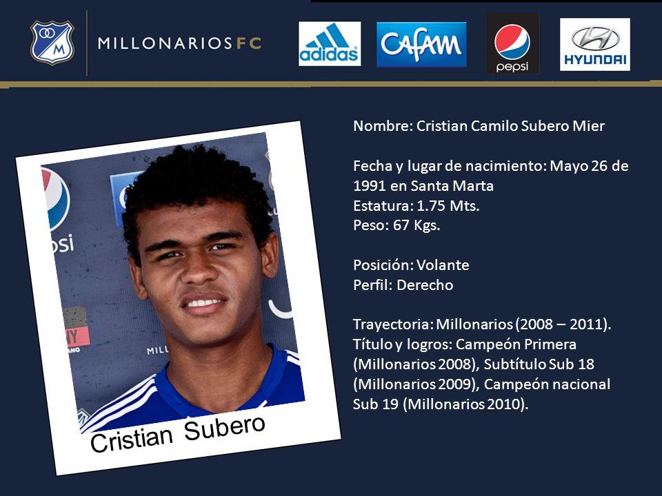 Cristian Subero Nombre: Cristian Camilo Subero Mier Fecha y lugar de nacimiento: Mayo 26 de 1991 en Santa Marta Estatura: 1.75 Mts. Peso: 67 Kgs. Posi