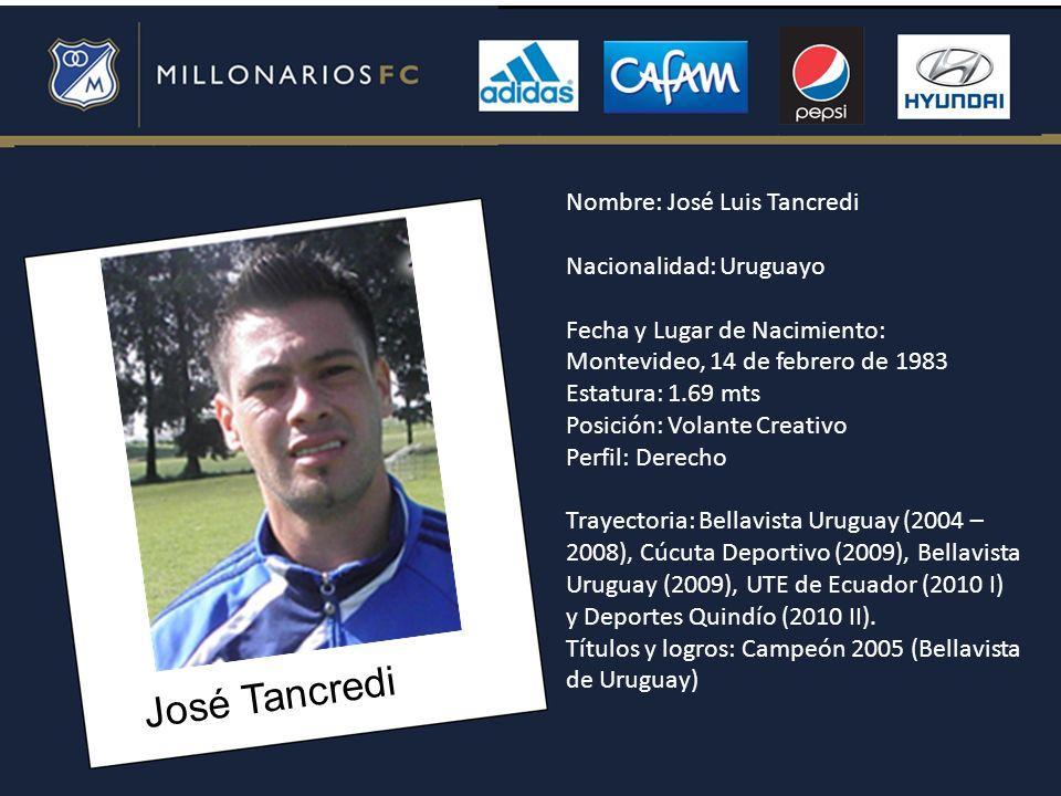 José Tancredi Nombre: José Luis Tancredi Nacionalidad: Uruguayo Fecha y Lugar de Nacimiento: Montevideo, 14 de febrero de 1983 Estatura: 1.69 mts Posi