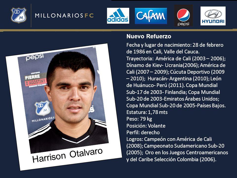 Harrison Otalvaro Fecha y lugar de nacimiento: 28 de febrero de 1986 en Cali, Valle del Cauca. Trayectoria: América de Cali (2003 – 2006); Dínamo de K
