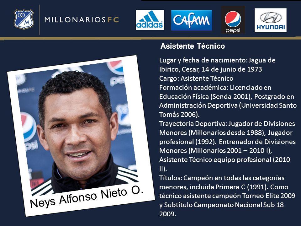 Neys Alfonso Nieto O. Lugar y fecha de nacimiento: Jagua de Ibirico, Cesar, 14 de junio de 1973 Cargo: Asistente Técnico Formación académica: Licencia