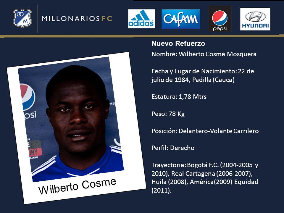 Wilberto Cosme Nombre: Wilberto Cosme Mosquera Fecha y Lugar de Nacimiento: 22 de julio de 1984, Padilla (Cauca) Estatura: 1,78 Mtrs Peso: 78 Kg Posic