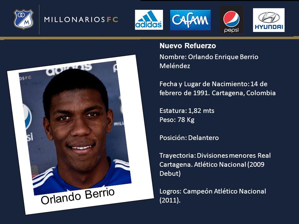 Orlando Berrio Nombre: Orlando Enrique Berrio Meléndez Fecha y Lugar de Nacimiento: 14 de febrero de 1991. Cartagena, Colombia Estatura: 1,82 mts Peso