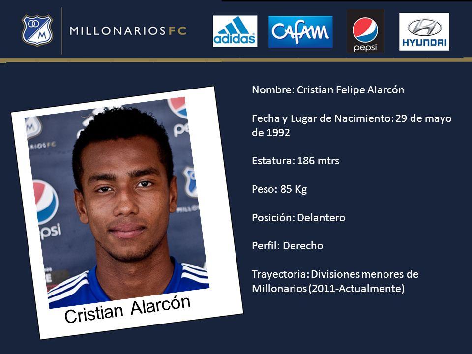 Cristian Alarcón Nombre: Cristian Felipe Alarcón Fecha y Lugar de Nacimiento: 29 de mayo de 1992 Estatura: 186 mtrs Peso: 85 Kg Posición: Delantero Pe