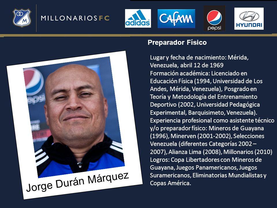 Jorge Durán Márquez Lugar y fecha de nacimiento: Mérida, Venezuela, abril 12 de 1969 Formación académica: Licenciado en Educación Física (1994, Univer