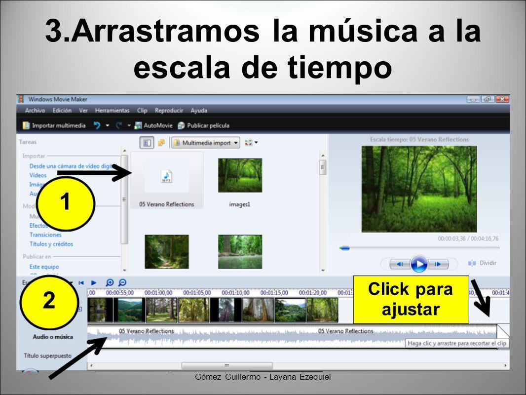 3.Arrastramos la música a la escala de tiempo Gómez Guillermo - Layana Ezequiel 1 2 Click para ajustar