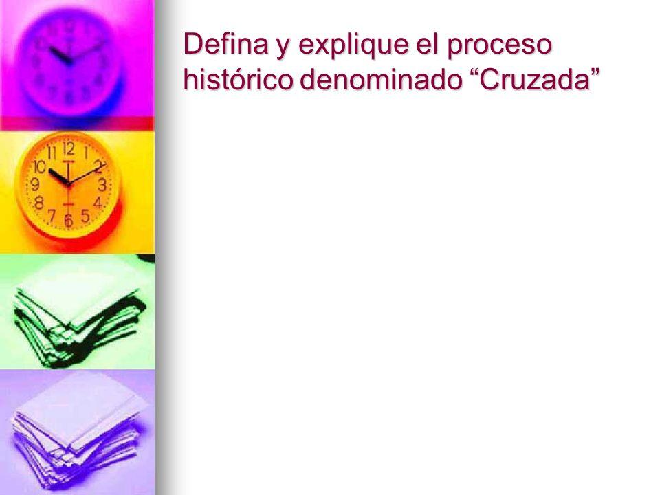 Defina y explique el proceso histórico denominado Cruzada