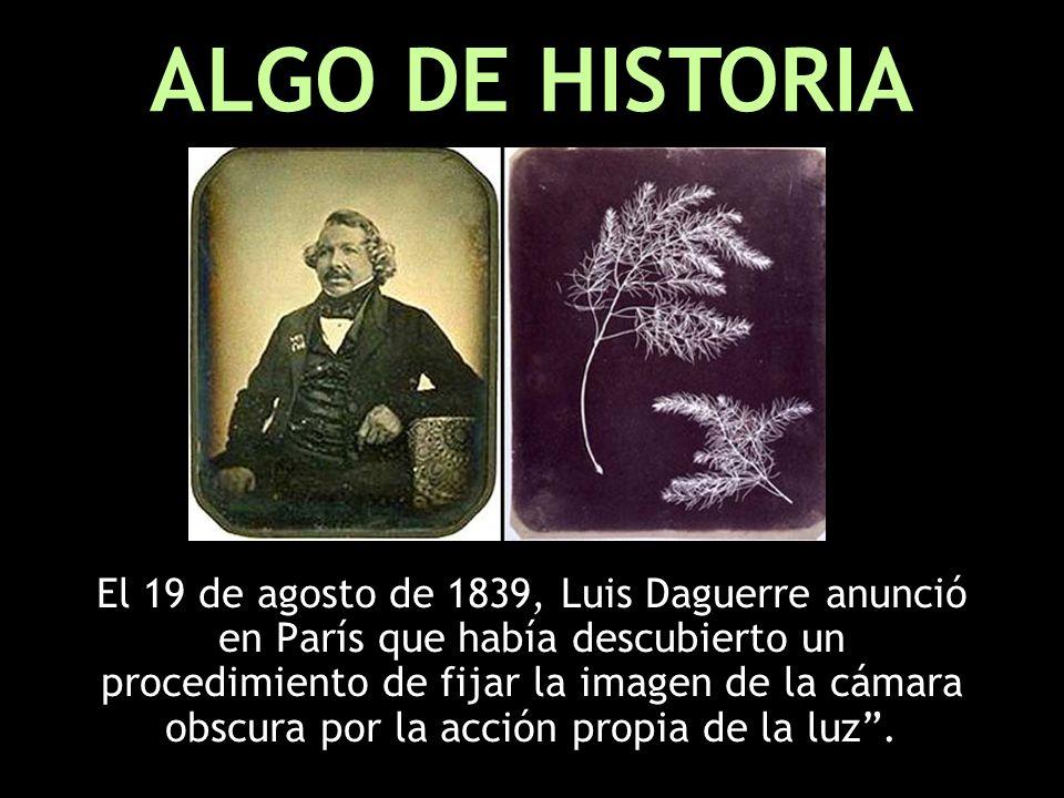 El 19 de agosto de 1839, Luis Daguerre anunció en París que había descubierto un procedimiento de fijar la imagen de la cámara obscura por la acción propia de la luz.