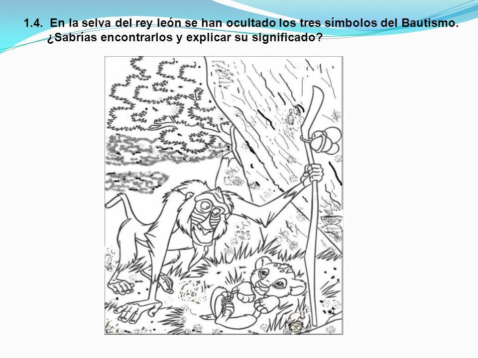1.4.En la selva del rey león se han ocultado los tres símbolos del Bautismo.