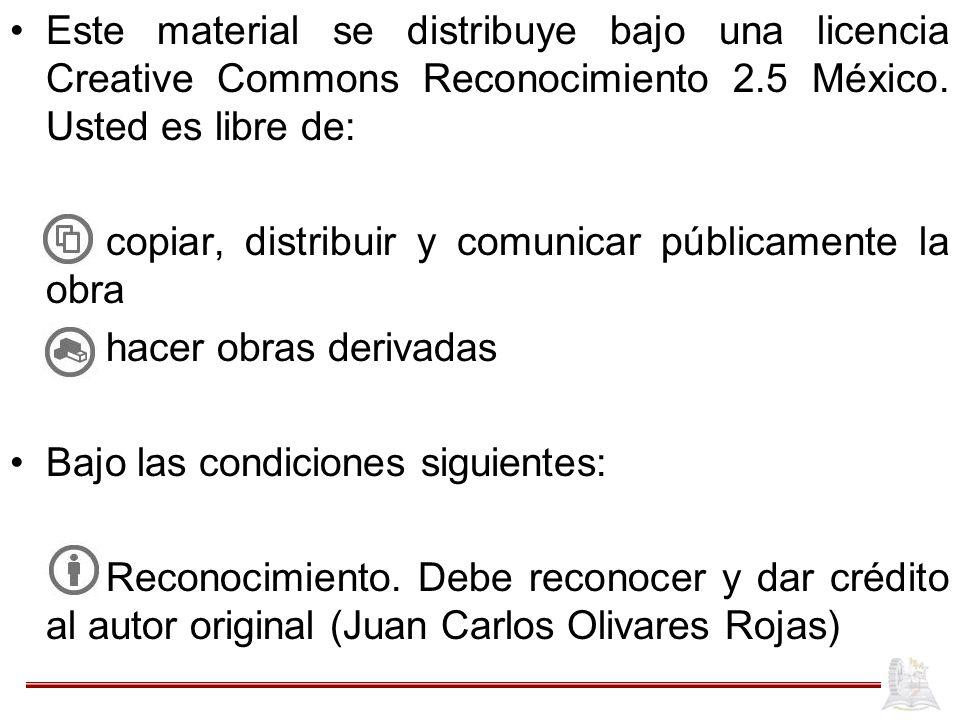Este material se distribuye bajo una licencia Creative Commons Reconocimiento 2.5 México. Usted es libre de: copiar, distribuir y comunicar públicamen