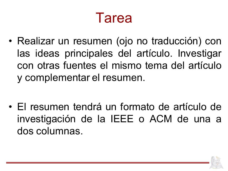 Tarea Realizar un resumen (ojo no traducción) con las ideas principales del artículo. Investigar con otras fuentes el mismo tema del artículo y comple