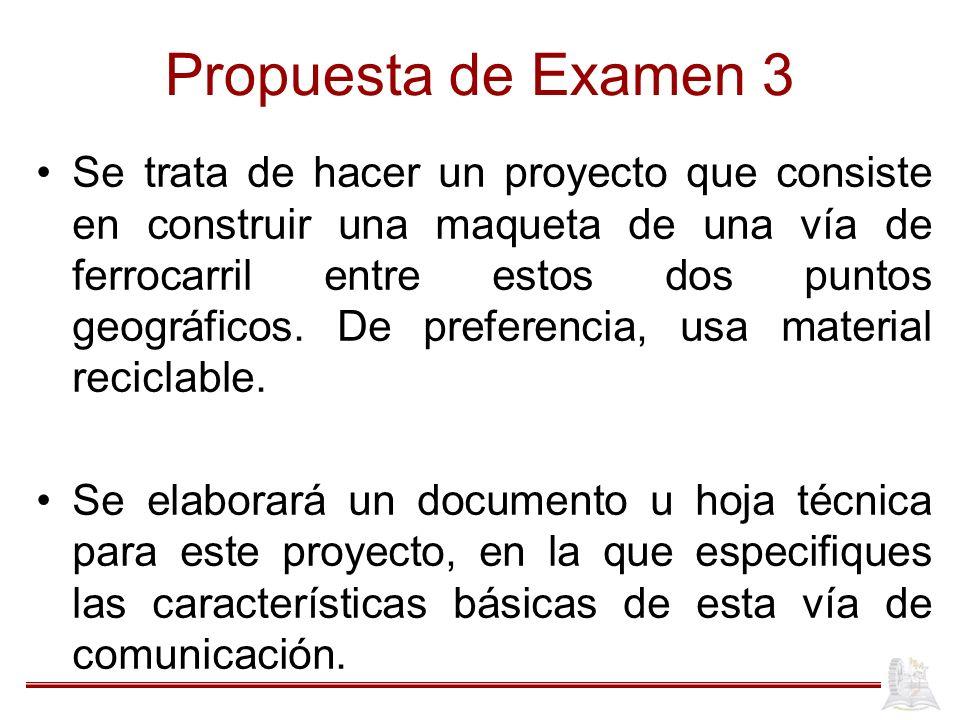 Propuesta de Examen 3 Se trata de hacer un proyecto que consiste en construir una maqueta de una vía de ferrocarril entre estos dos puntos geográficos
