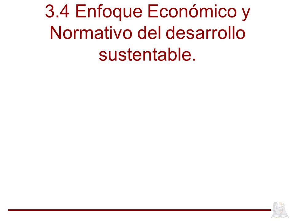3.4 Enfoque Económico y Normativo del desarrollo sustentable.