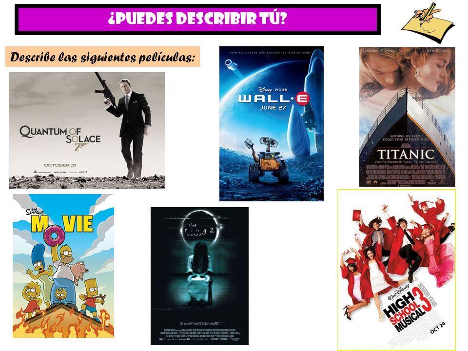 ¿PUEDES DESCRIBIR Tú? Describe las siguientes películas:
