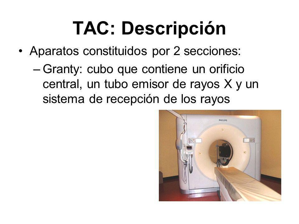 TAC: Descripción Aparatos constituidos por 2 secciones: –Granty: cubo que contiene un orificio central, un tubo emisor de rayos X y un sistema de rece