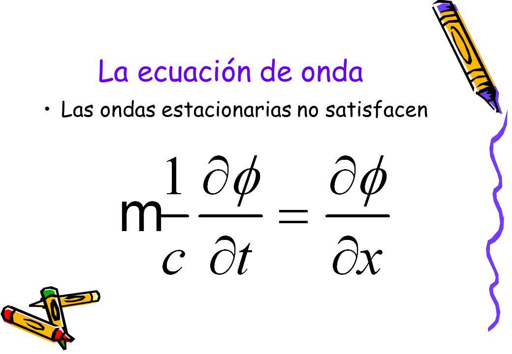 La ecuación de onda Las ondas estacionarias no satisfacen
