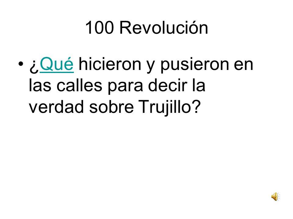 100 Revolución ¿Qué hicieron y pusieron en las calles para decir la verdad sobre Trujillo?Qué