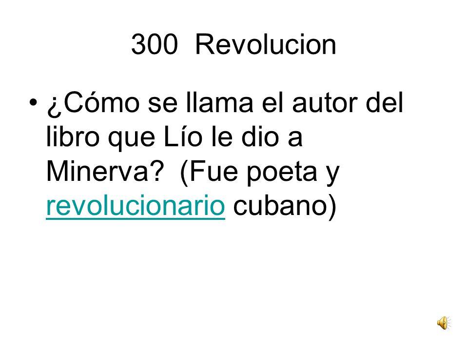 300 Revolucion ¿Cómo se llama el autor del libro que Lío le dio a Minerva? (Fue poeta y revolucionario cubano) revolucionario